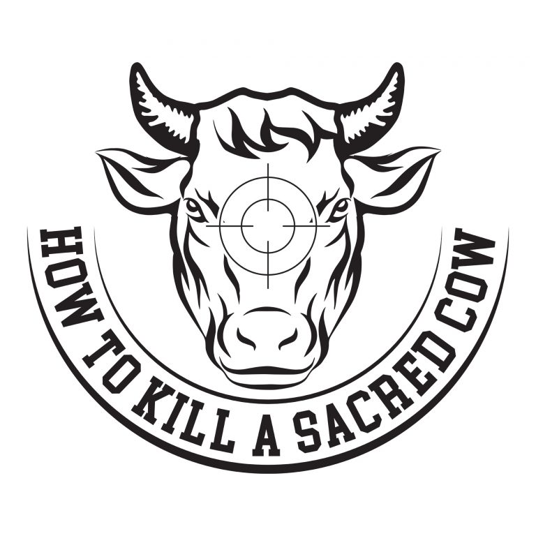 How To Kill A Sacred Cow