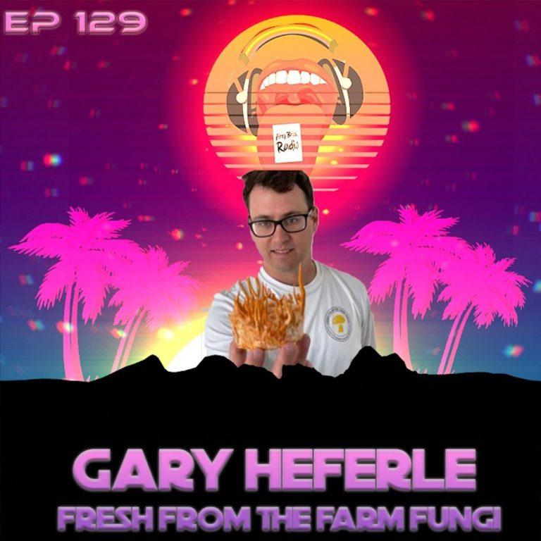 Airey Bros. Radio / Gary Heferle / Fresh From the Farm Fungi / Mycelium / Fantastic Fungi / Episode 129