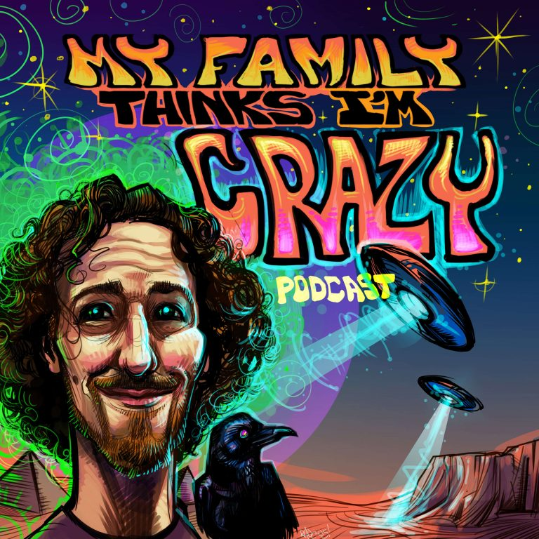 My Family Thinks I'm Crazy