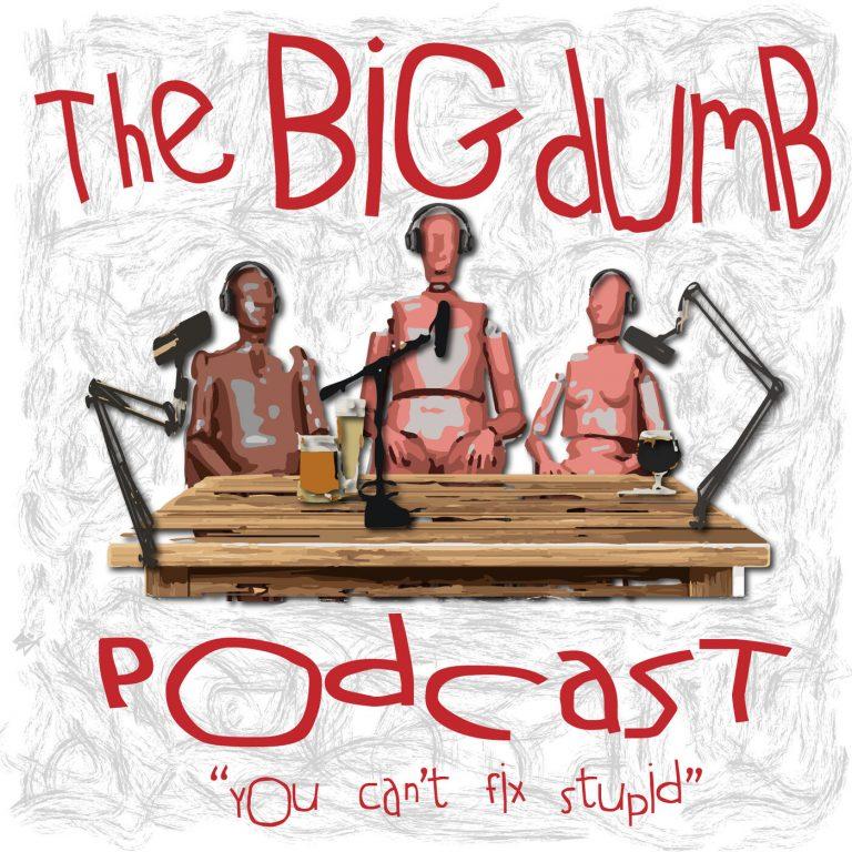 The Big Dumb Podcast
