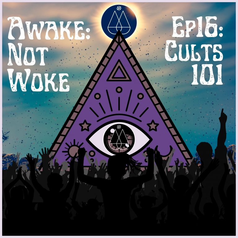 16: Cults 101 – What is a cult, Heaven's Gate, Jim Jones, NXIVM, Scientology, Osho, Why We Need To Know About Cults When You're Awake, Spiritual Connections, & More!